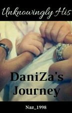 Unknowingly His- One Shot- DaniZa's Journey  by Naz_1998