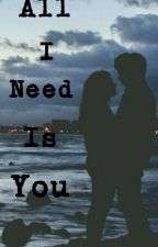 All I Need Is You-Wattys2017 by psiche_delica_03
