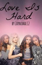 Love is Hard (A Little Mix Fan-Fiction) by brxnes