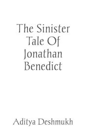 THE SINISTER TALE OF JONATHAN BENEDICT by adityadd