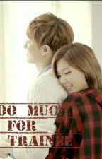 Too much for a trainee (Exo Chanyeol Fanfic) by EngyXoXo