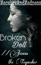 Broken Doll//Jason the Toymaker by MacabreAndMadness