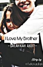 I Love My Brother, Salahkah Aku? by selenadiana