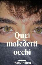 Quei Maledetti Occhi. by BabyDoll179