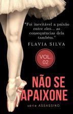 NÃO SE APAIXONE #2 📖 Série Assassino. by Flaviana_Autora