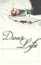 Dear Life by PeanutButter_Kisses