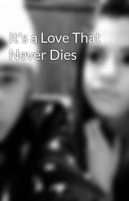 It's a Love That Never Dies by mostelegantprincess1