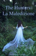 The Hunters: La maledizione by ValentinaLaTorre8