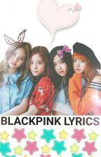 BLACKPINK SONG LYRICS by Maysshi21