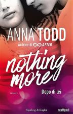 Nothing More Dopo di Lei - Traduzione Italiana (Anna Todd) by marrygiales2