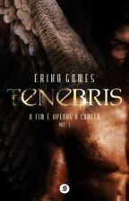 Tenebris - O fim é apenas o começo. by ErikaGomes381