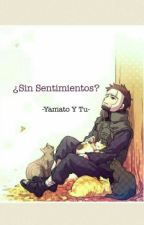|¿Sin Sentimientos?| -Yamato Y Tu- by Natsumi-sempai