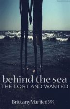 Behind The Sea: The Lost and Wanted (never gonna be rewritten.) by BrittanyMariie6399