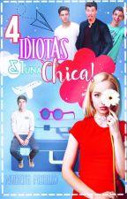 Cuatro Idiotas y Una Chica! by -MrsPanditaDarks-