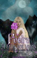 Peeira - A fada dos Lobos (Livro 1) by AnarquiaMorais