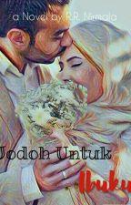 Jodoh Untuk Ibuku [ON HOLD] by Reszani
