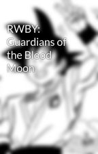 RWBY: Guardians of the Blood Moon by PhoenixGen360