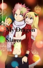 My Dragon Slayer [Fairy Tail NaLu Fanfiction] by WaddleDaisy
