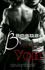 Because I Love you   by deviambarW