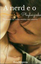 A Nerd E O Playboyzinho  by SuaMigona