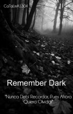 Remember Dark by CaTaLinA1304
