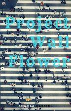 Project Wallflower by AngelaCassiel