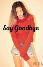 Say Goodbye || Hanbin & Jennie by ikonsfangirl_