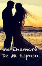 Me Enamoré De Mi Esposo  by Dunant3196