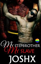 My Stepbrother, My Slave by joshX69