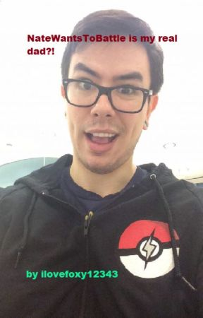 NateWantsToBattle is my real dad?! (On hold) by AntiLover64