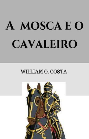 A mosca e o cavaleiro by WilliamOCosta