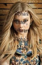 Alpha's sister, different Alpha's mate by RileyCiprich