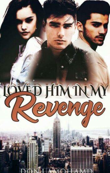 I loved him in my revenge... |احببته في الانتقام|