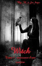 Witch Tome 1 : Naissance D'une Sorcière (en réécriture) by _H_is_for_hugo