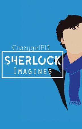 Sherlock Imagines by CrazygirlP13