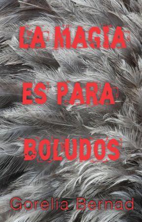 La magia es para boludos (versión argenta) by GoreliaBernad