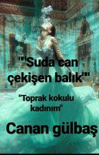 """••suda Can Çekisen Balık••   """"Toprak Kokulu Kadınım"""" by canan_glbs"""
