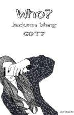 Who? J.W | GOT7 by girlsnobody