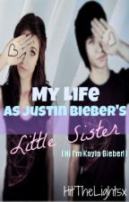 My Life as Justin Bieber's little sister (Hi, I'm Kayla Bieber!) by ottawalieber