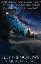 """""""Gdy niemożliwe, staje się możliwe"""" - zbiór zimowych opowiadań by alexaandra_claire"""