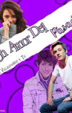 Un Amor Del Pasado (Alonso Villalpando Y Tu) by Lucy_Canela_Villal2