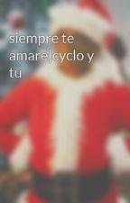 siempre te amare|cyclo y tu by http_emobius