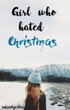 Girl who hated Christmas by infinityvibes