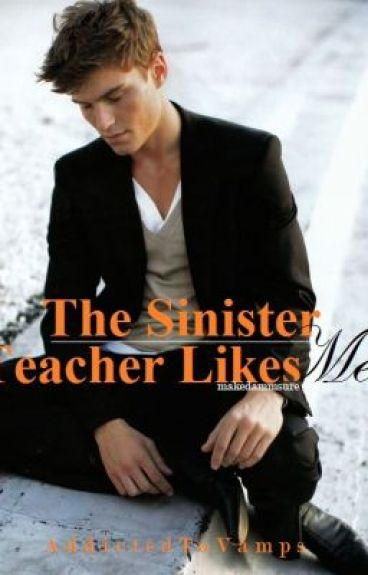 The Sinister Teacher Likes Me by AddictedToVamps