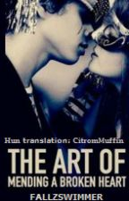 The Art of Mending a Broken Heart (magyarul - hungarian translation) by CitromMuffin