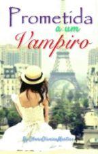 Prometida a um vampiro by DboraOliveiraMartins