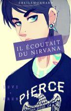 ♦♪♦ † Il écoutait du Nirvana † ♦♪♦ by EreriLemonHard