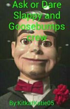 Ask or Dare Slappy and Goosebumps crew by MgKatie05
