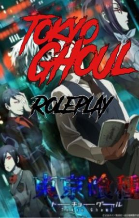 Tokyo Ghoul Roleplay OPEN by I_Cannot_Life