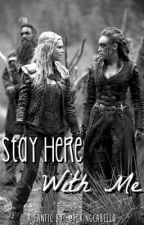 Stay Here With Me | Clexa by fckingcabello